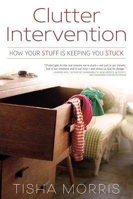 Clutter Intervention: How Your Stuff Is Keeping You Stuck Cover Image