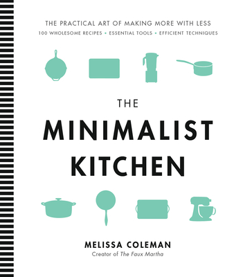 The Minimalist Kitchen: 100 Wholesome Recipes, Essential Tools, and Efficient Techniques Cover Image