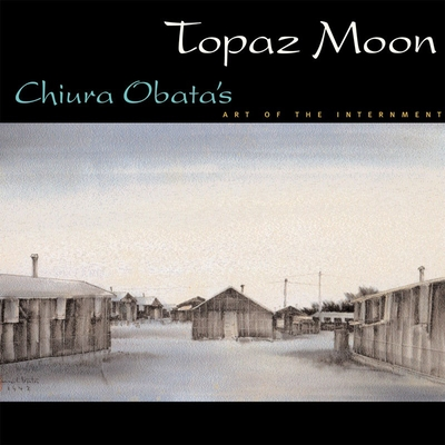 Topaz Moon: Chiura Obata's Art of the Internment Cover Image