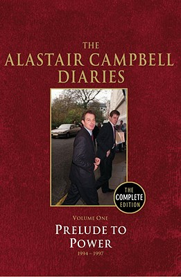 The Alastair Campbell Diaries, Volume One: Prelude to Power, 1947-1997, the Complete Edition Cover Image