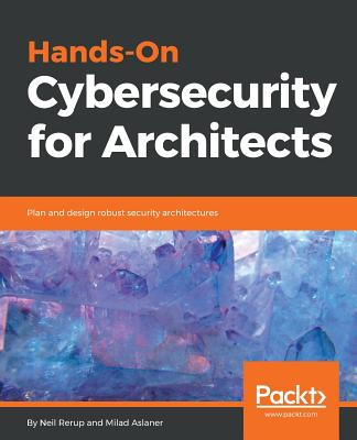 Hands-On Cybersecurity for Architects: Plan and design robust security architectures Cover Image
