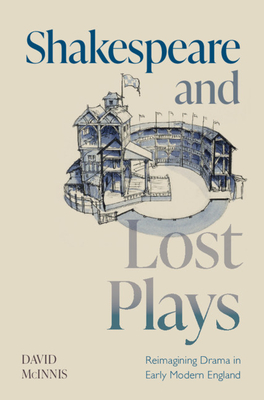 Shakespeare and Lost Plays: Reimagining Drama in Early Modern England Cover Image