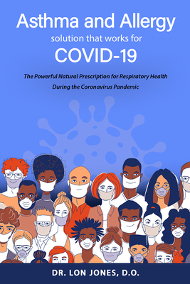 Asthma and Allergy Solution That Works for Covid-19: The Powerful Natural Prescription for Respiratory Health During the Coronavirus Pandemic Cover Image