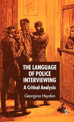 The Language of Police Interviewing: A Critical Analysis Cover Image
