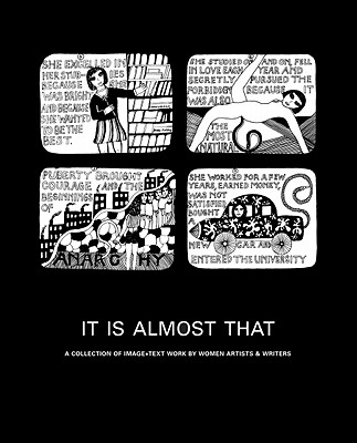 It Is Almost That: A Collection of Image + Text Work by Women Artists & Writers Cover Image