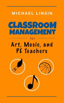 Classroom Management for Art, Music, and PE Teachers Cover Image