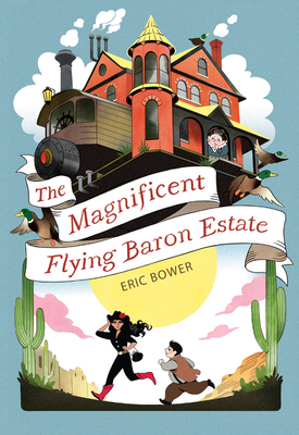 The Magnificent Flying Baron Estate (The Bizarre Baron Inventions #1) Cover Image