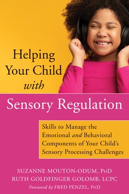 Helping Your Child with Sensory Regulation: Skills to Manage the Emotional and Behavioral Components of Your Child's Sensory Processing Challenges Cover Image