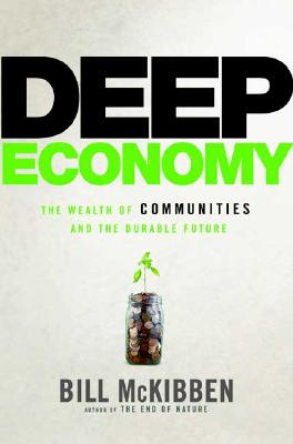 Deep Economy: The Wealth of Communities and the Durable Future Cover Image