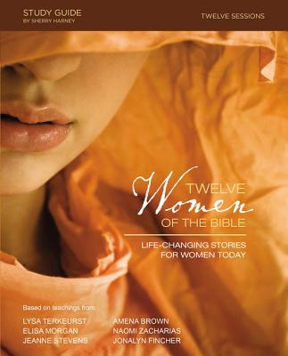 Twelve Women of the Bible Study Guide: Life-Changing Stories for Women Today Cover Image