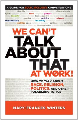 We Can't Talk about That at Work!: How to Talk about Race, Religion, Politics, and Other Polarizing Topics Cover Image