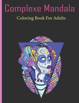 Complexe Mandala Coloring Book For Adults: Beautiful Mandalas for Stress Relief and Relaxation, High qualité beautifully designed mandala, Coloring Bo Cover Image