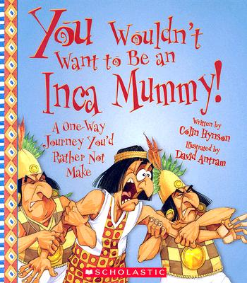 Cover for You Wouldn't Want to Be an Inca Mummy! (You Wouldn't Want to…