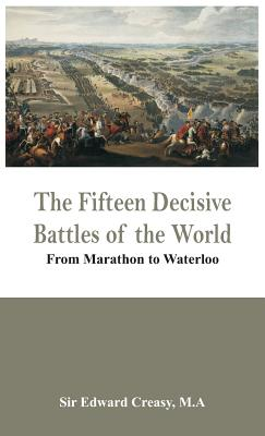 The Fifteen Decisive Battles of the World - From Marathon to Waterloo Cover Image