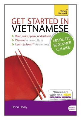 Get Started in Vietnamese Absolute Beginner Course: The essential introduction to reading, writing, speaking and understanding a new language Cover Image