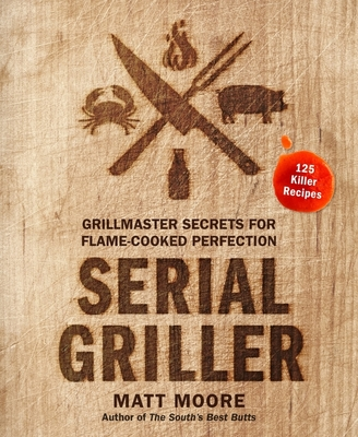 Serial Griller: Grillmaster Secrets for Flame-Cooked Perfection Cover Image