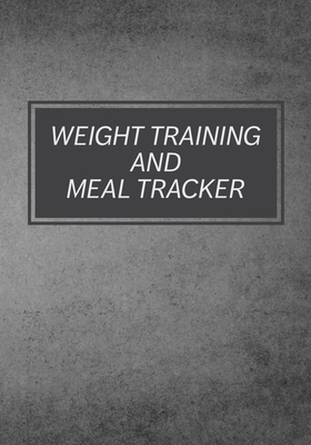 Weight Training And Meal Tracker: Daily Lifting Tracker Cover Image