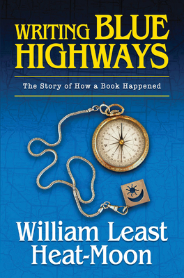 Writing BLUE HIGHWAYS: The Story of How a Book Happened Cover Image
