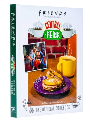 Friends: The Official Central Perk Cookbook (Classic TV Cookbooks, 90s TV) Cover Image