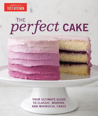 The Perfect Cake: Your Ultimate Guide to Classic, Modern, and Whimsical Cakes (Perfect Baking Cookbooks) Cover Image