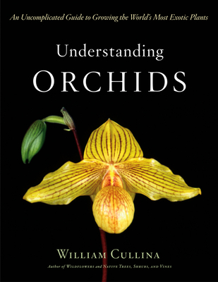 Understanding Orchids: An Uncomplicated Guide to Growing the World's Most Exotic Plants Cover Image