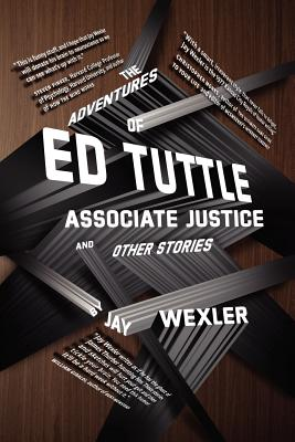 The Adventures of Ed Tuttle, Associate Justice, and Other Stories Cover Image