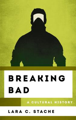 Breaking Bad: A Cultural History (Cultural History of Television) Cover Image