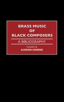 Brass Music of Black Composers: A Bibliography (Music Reference Collection) Cover Image
