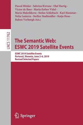 The Semantic Web: Eswc 2019 Satellite Events: Eswc 2019 Satellite Events, Portoroz, Slovenia, June 2-6, 2019, Revised Selected Papers Cover Image