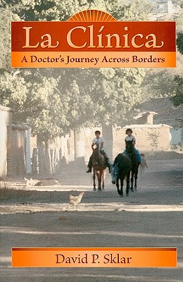 La Clínica: A Doctor's Journey Across Borders (Literature and Medicine) Cover Image