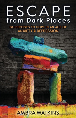 Escape from Dark Places: Guideposts to Hope in an Age of Anxiety & Depression (Morgan James Faith) Cover Image