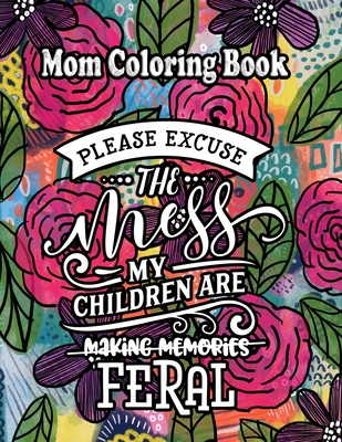 Mom Coloring Book: Featuring Funny Parenting Problems And Quotes Cover Image