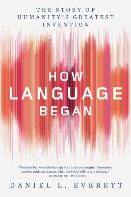 How Language Began: The Story of Humanity's Greatest Invention Cover Image