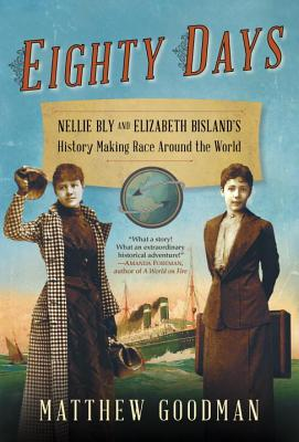 Eighty Days: Nellie Bly and Elizabeth Bisland's History-Making Race Around the World Cover Image
