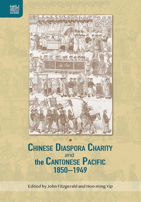 Cover for Chinese Diaspora Charity and the Cantonese Pacific, 1850–1949 (Crossing Seas)