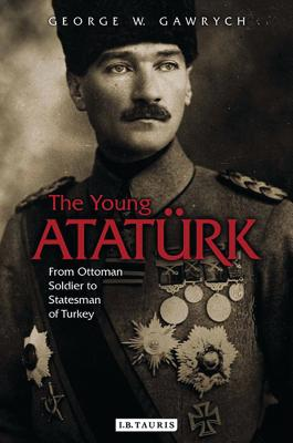 The Young Atatürk: From Ottoman Soldier to Statesman of Turkey Cover Image