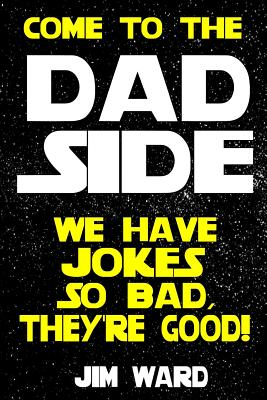 Come To The Dad Side - We Have Jokes So Bad, They're Good: Dad Jokes Gift Idea Book Cover Image