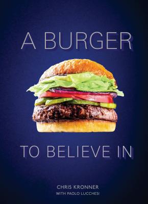 A Burger to Believe In: Recipes and Fundamentals [A Cookbook] Cover Image
