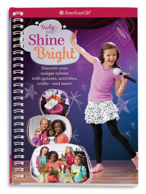 Truly Me: Shine Bright: Discover Your Performance Style with Quizzes, Activities, Crafts and More! Cover Image