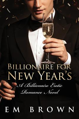 Billionaire for New Year's: A Steamy Billionaire Erotic Romance Novel Cover Image