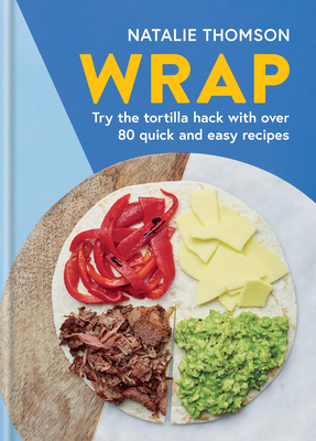 Wrap: Try the tortilla hack with over 80 quick and easy recipes cover