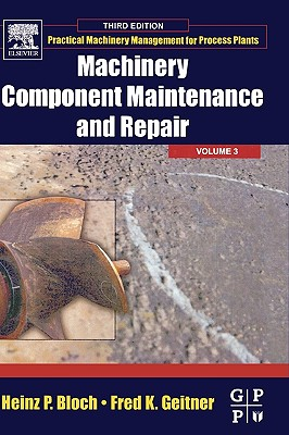 Machinery Component Maintenance and Repair, 3 (Practical Machinery Management for Process Plants #3) Cover Image