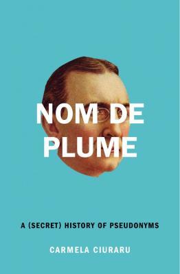 Nom de Plume: A (Secret) History of Pseudonyms Cover Image
