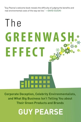 The Greenwash Effect: Corporate Deception, Celebrity Environmentalists, and What Big Business Isn?t Telling You about Their Green Products and Brands Cover Image