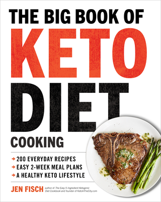 The Big Book of Ketogenic Diet Cooking: 200 Everyday Recipes and Easy 2-Week Meal Plans for a Healthy Keto Lifestyle Cover Image