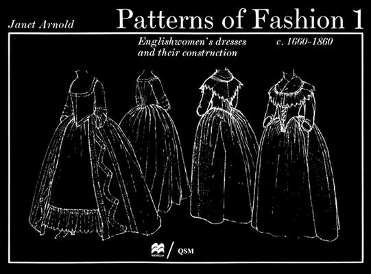 Patterns of Fashion 1 Englishwomen's Dresses & Their Construction C. 1660-1860 Cover Image