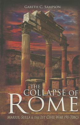The Collapse of Rome: Marius, Sulla and the First Civil War Cover Image