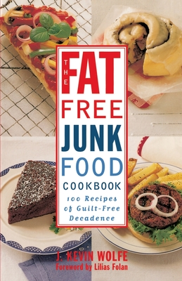 The Fat-Free Junk Food Cookbook: 100 Recipes of Guilt-Free Decadence Cover Image