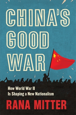 China's Good War: How World War II Is Shaping a New Nationalism Cover Image