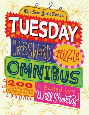 The New York Times Tuesday Crossword Puzzle Omnibus: 200 Easy Puzzles from the Pages of The New York Times Cover Image